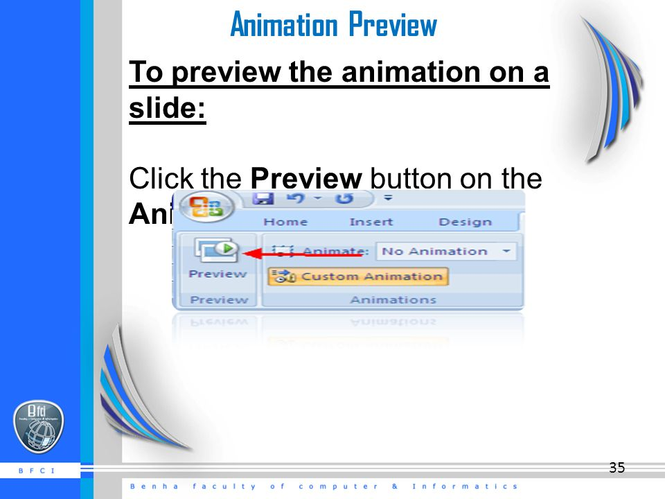 Animation Preview To preview the animation on a slide: Click the Preview button on the Animations tab 35