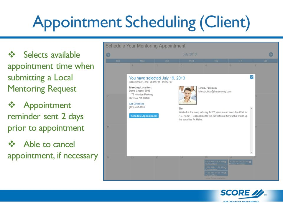 Appointment Scheduling (Client)  Selects available appointment time when submitting a Local Mentoring Request  Appointment reminder sent 2 days prior to appointment  Able to cancel appointment, if necessary