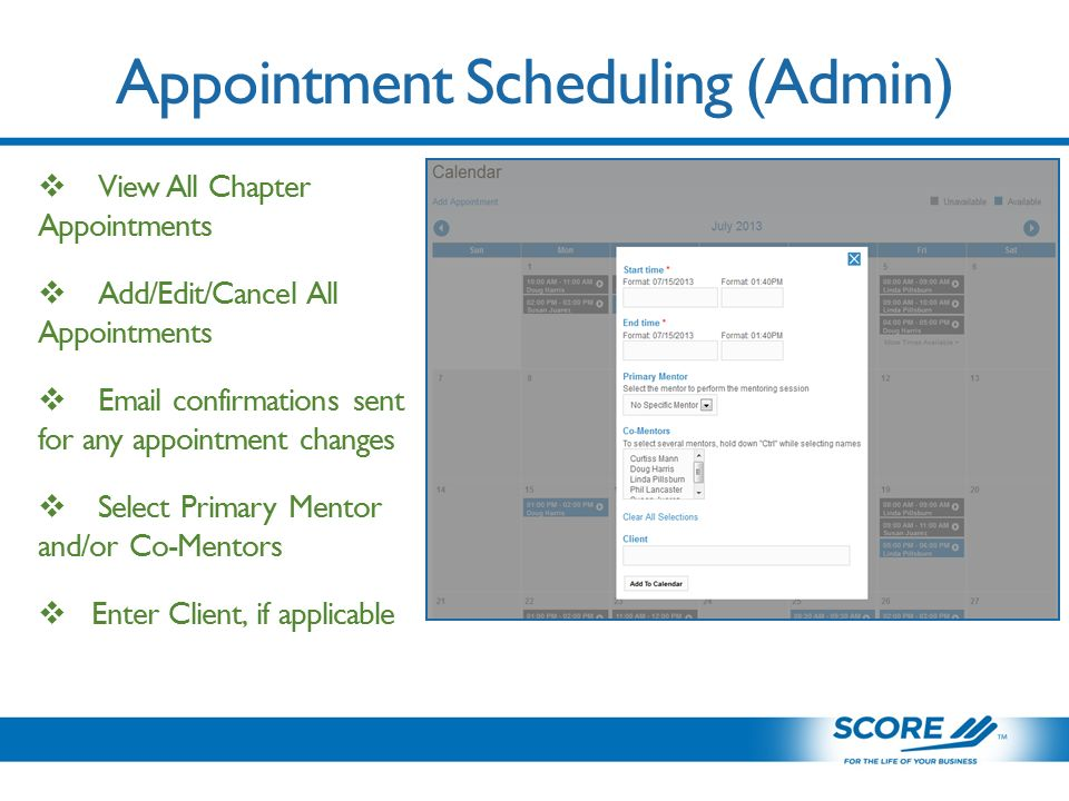 Appointment Scheduling (Admin)  View All Chapter Appointments  Add/Edit/Cancel All Appointments   confirmations sent for any appointment changes  Select Primary Mentor and/or Co-Mentors  Enter Client, if applicable