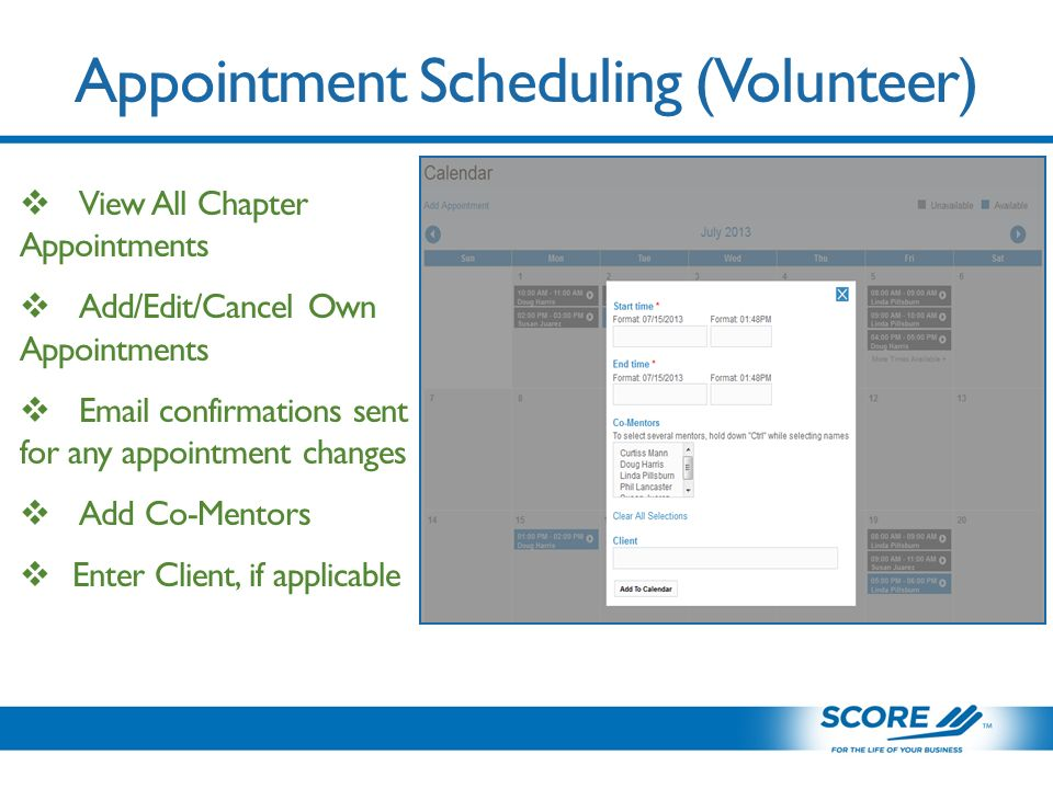 Appointment Scheduling (Volunteer)  View All Chapter Appointments  Add/Edit/Cancel Own Appointments   confirmations sent for any appointment changes  Add Co-Mentors  Enter Client, if applicable