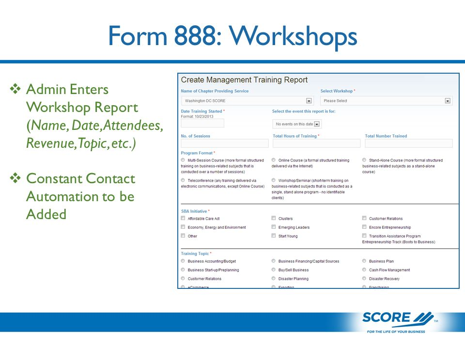 Form 888: Workshops  Admin Enters Workshop Report (Name, Date, Attendees, Revenue, Topic, etc.)  Constant Contact Automation to be Added