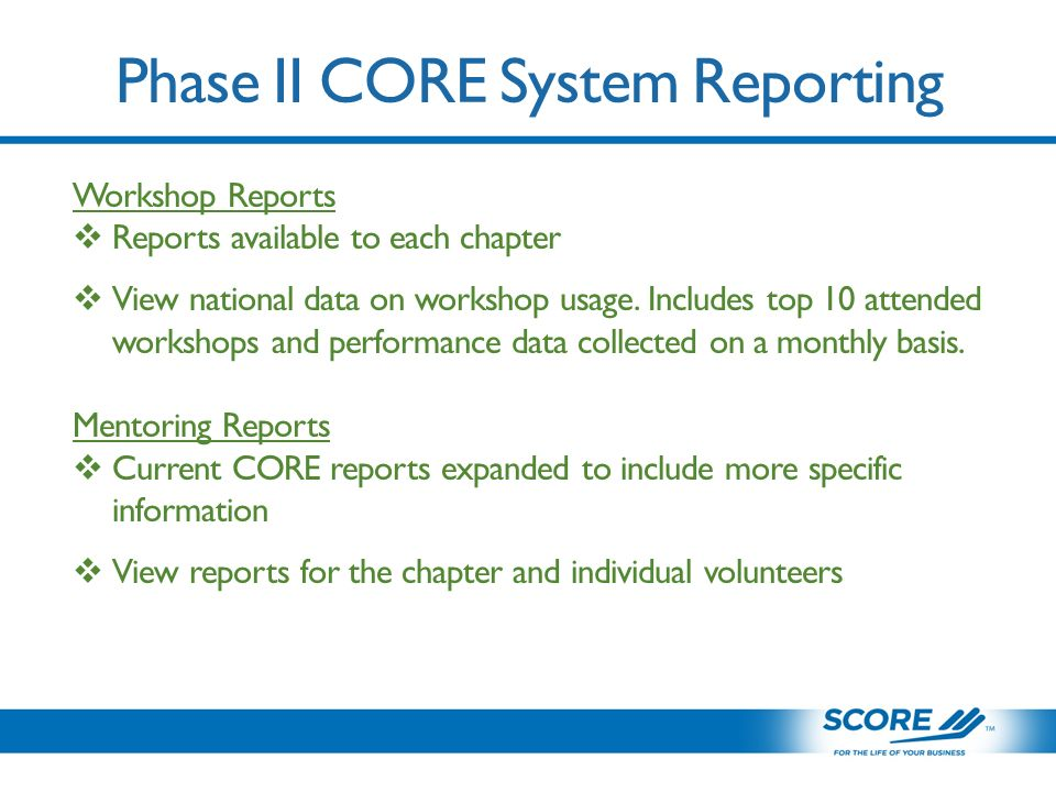 Phase II CORE System Reporting Workshop Reports  Reports available to each chapter  View national data on workshop usage.
