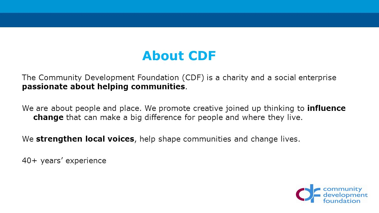 The Community Development Foundation (CDF) is a charity and a social enterprise passionate about helping communities.