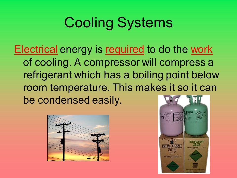Cooling Systems Electrical energy is required to do the work of cooling.
