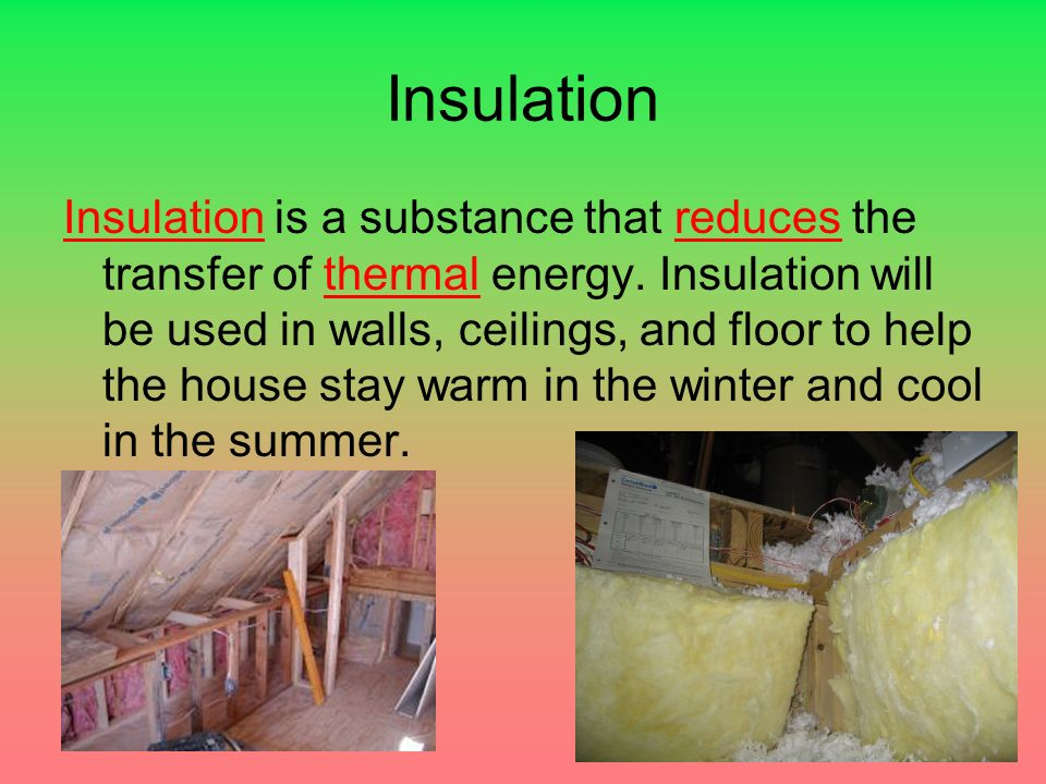 Insulation Insulation is a substance that reduces the transfer of thermal energy.