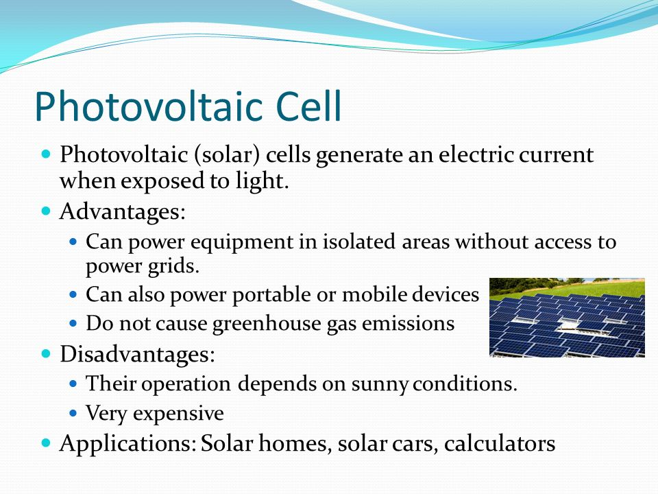 Photovoltaic Cell Photovoltaic (solar) cells generate an electric current when exposed to light.