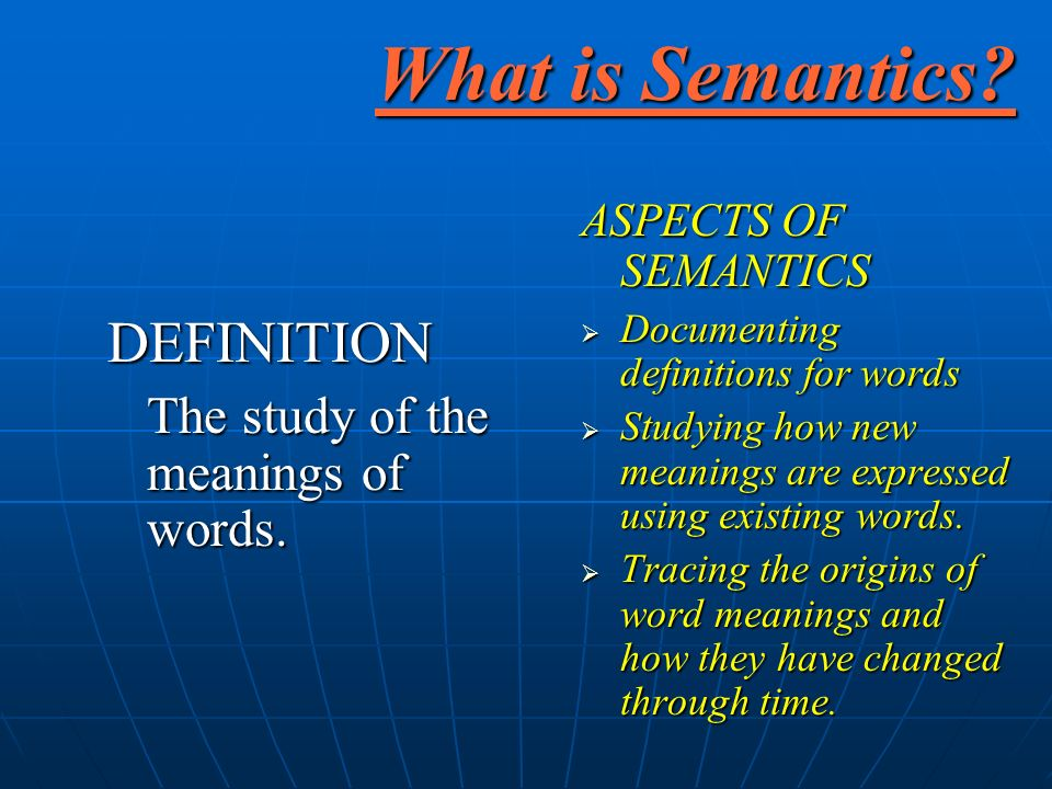 What is Semantics. DEFINITION The study of the meanings of words.