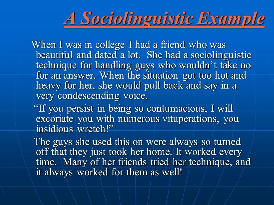 A Sociolinguistic Example When I was in college I had a friend who was beautiful and dated a lot.