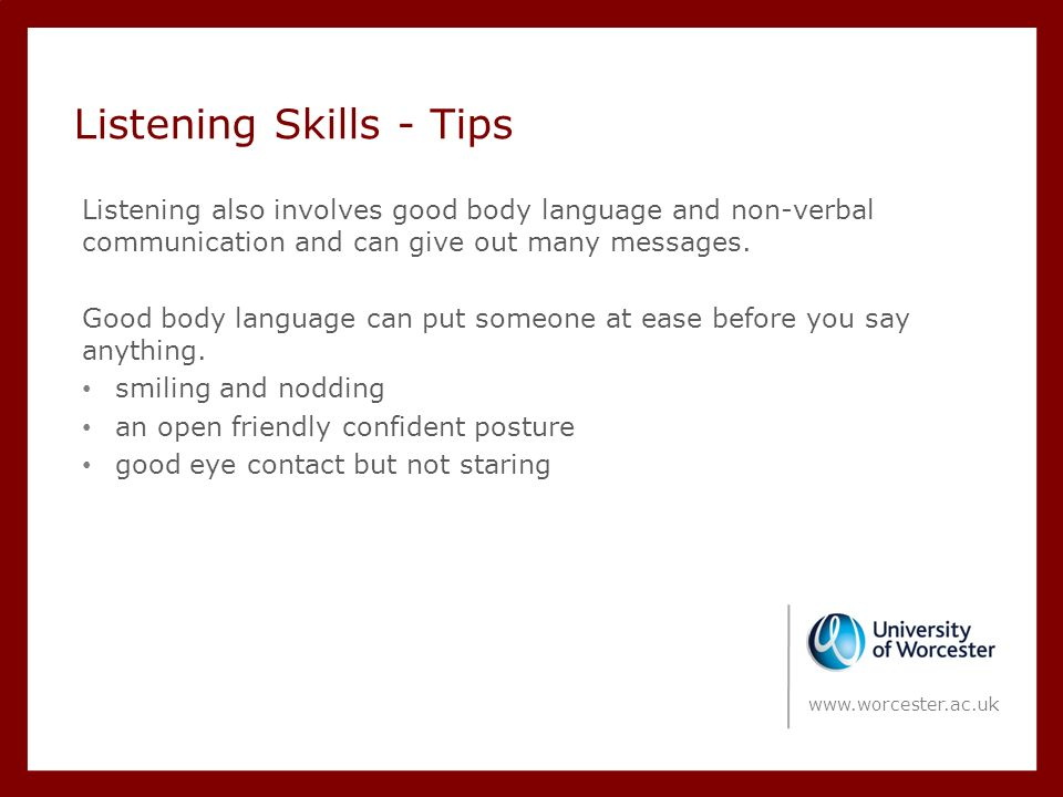Listening Skills - Tips Listening also involves good body language and non-verbal communication and can give out many messages.