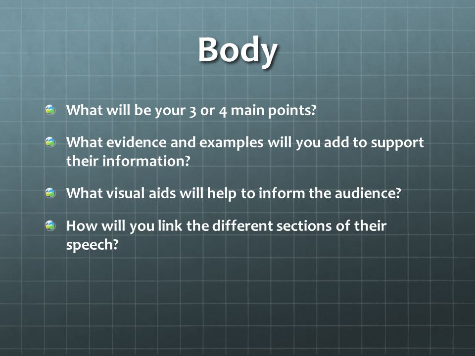 Body What will be your 3 or 4 main points.