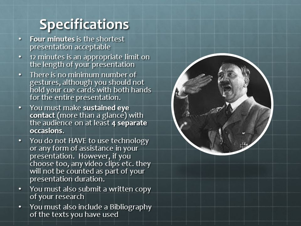 Specifications Four minutes is the shortest presentation acceptable Four minutes is the shortest presentation acceptable 12 minutes is an appropriate limit on the length of your presentation 12 minutes is an appropriate limit on the length of your presentation There is no minimum number of gestures, although you should not hold your cue cards with both hands for the entire presentation.