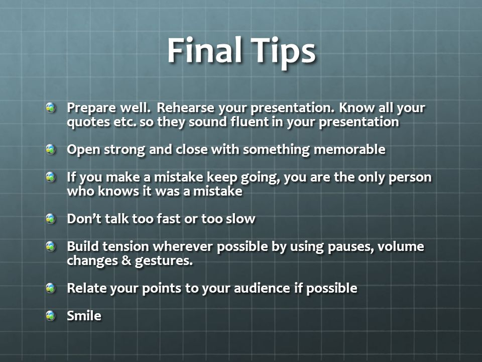 Final Tips Prepare well. Rehearse your presentation.