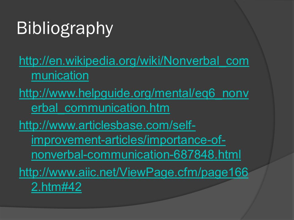 Bibliography   munication   erbal_communication.htm   improvement-articles/importance-of- nonverbal-communication html   2.htm#42