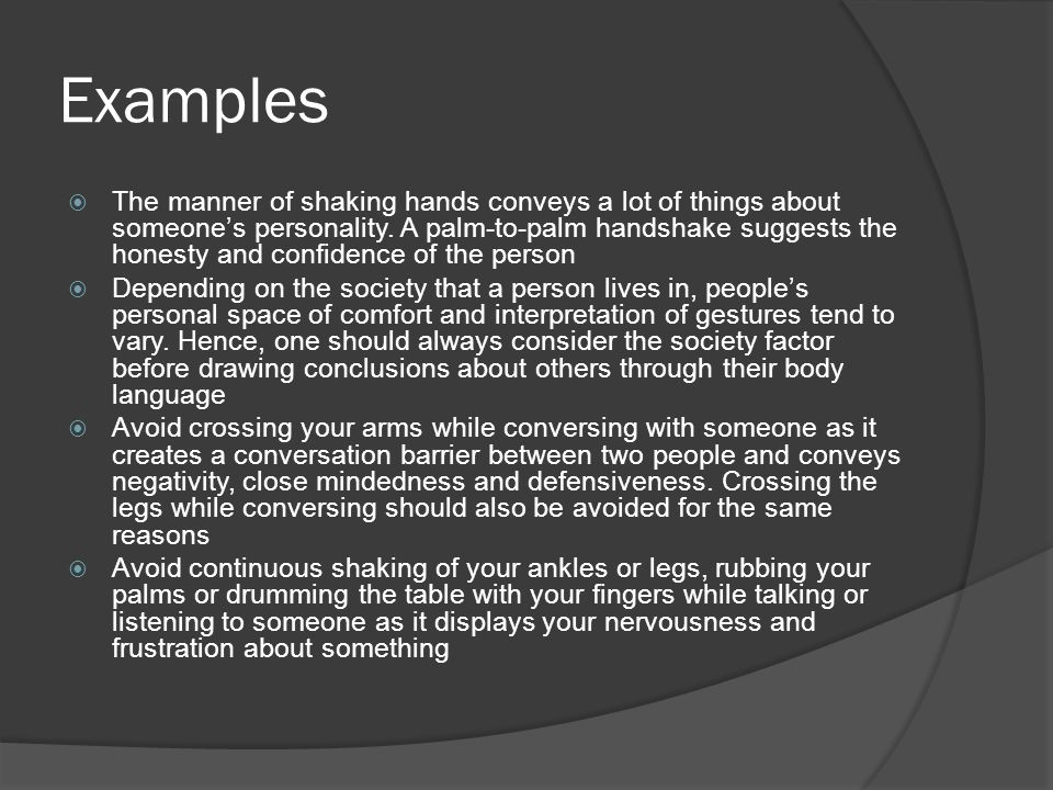 Examples  The manner of shaking hands conveys a lot of things about someone's personality.
