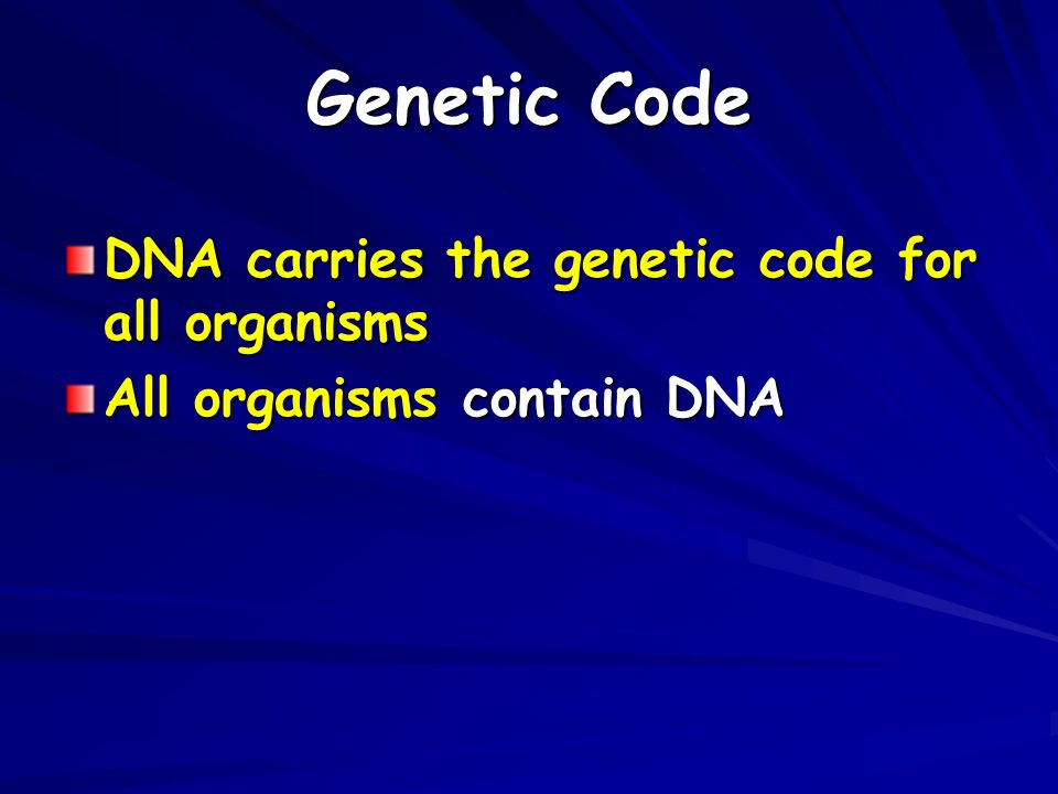 Genetic Code DNA carries the genetic code for all organisms All organisms contain DNA