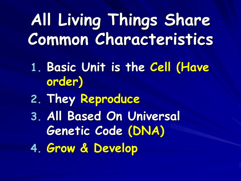 All Living Things Share Common Characteristics 1. Basic Unit is the Cell (Have order) 2.