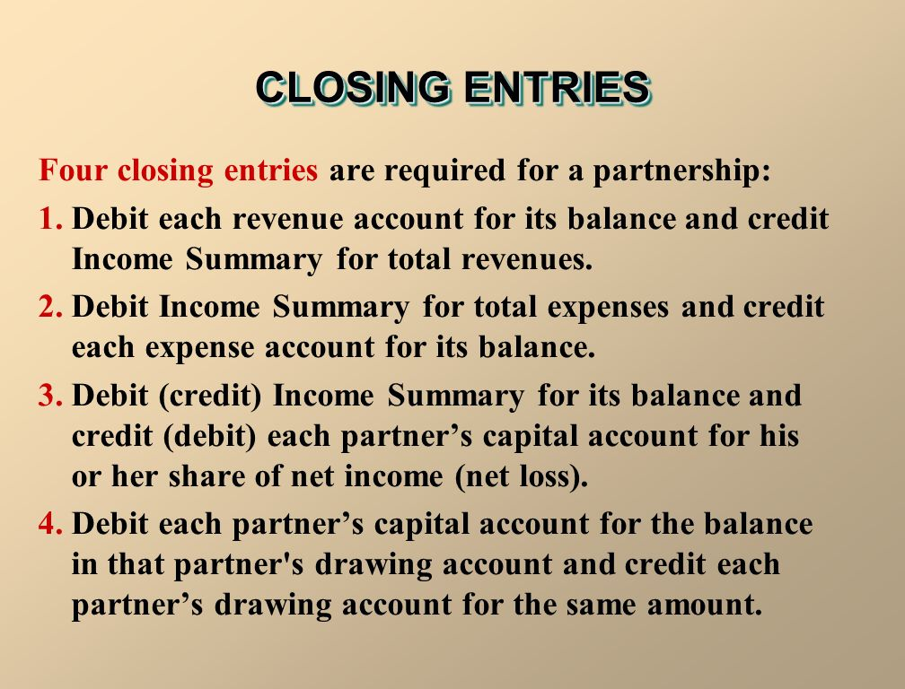CLOSING ENTRIES Four closing entries are required for a partnership: 1.