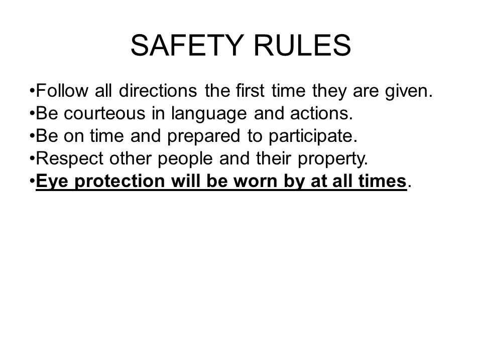 SAFETY RULES Follow all directions the first time they are given.