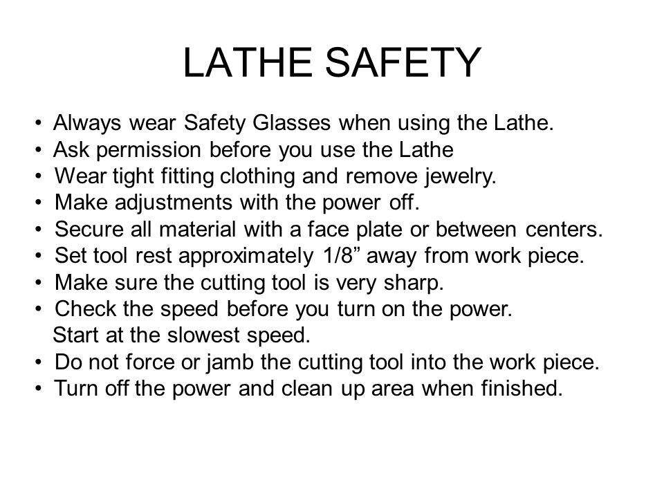 LATHE SAFETY Always wear Safety Glasses when using the Lathe.
