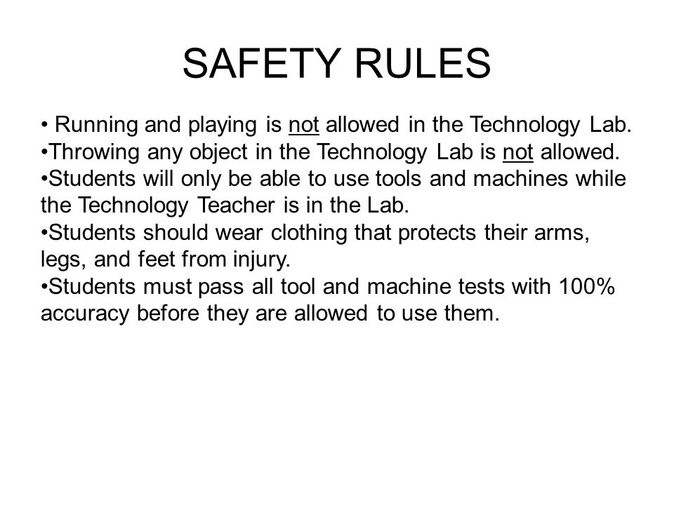 SAFETY RULES Running and playing is not allowed in the Technology Lab.