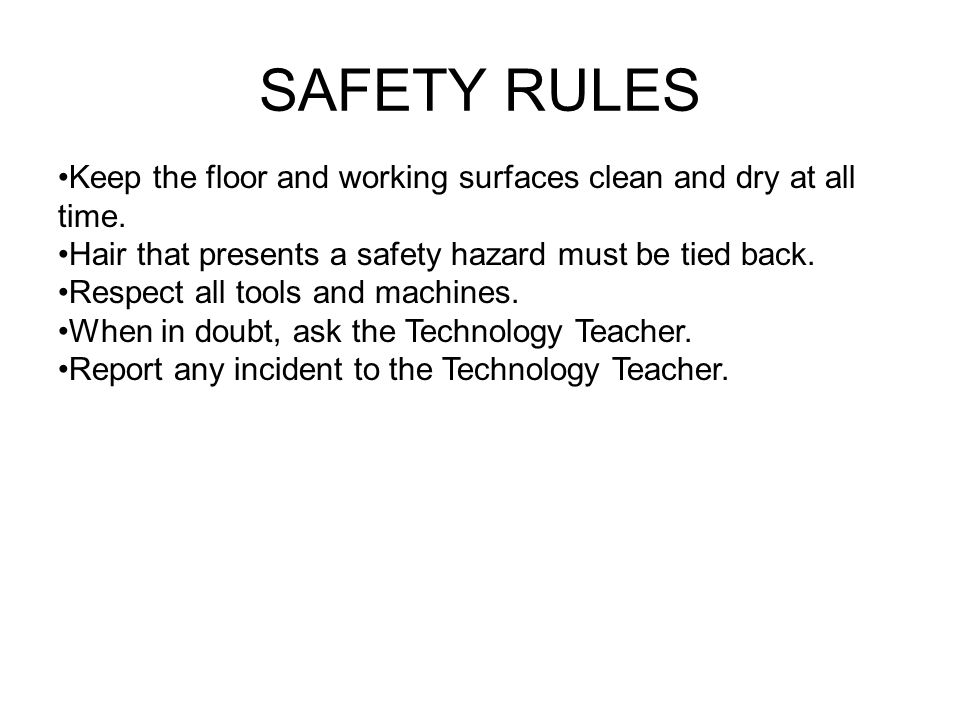 SAFETY RULES Keep the floor and working surfaces clean and dry at all time.