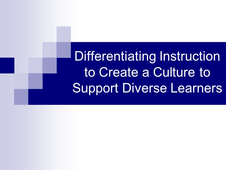 Differentiating Instruction To Create A Culture To Support Diverse