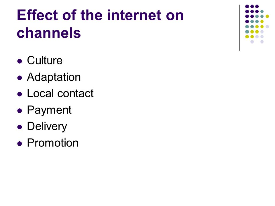 Effect of the internet on channels Culture Adaptation Local contact Payment Delivery Promotion