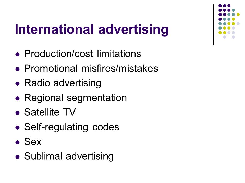 International advertising Production/cost limitations Promotional misfires/mistakes Radio advertising Regional segmentation Satellite TV Self-regulating codes Sex Sublimal advertising