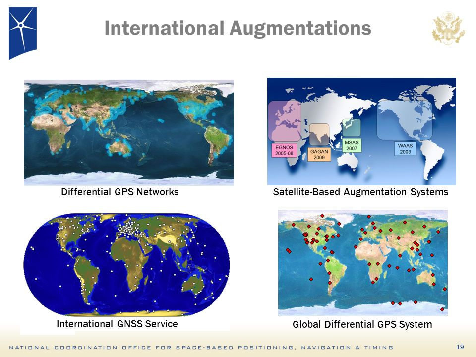 19 International Augmentations Differential GPS Networks International GNSS Service Global Differential GPS System Satellite-Based Augmentation Systems
