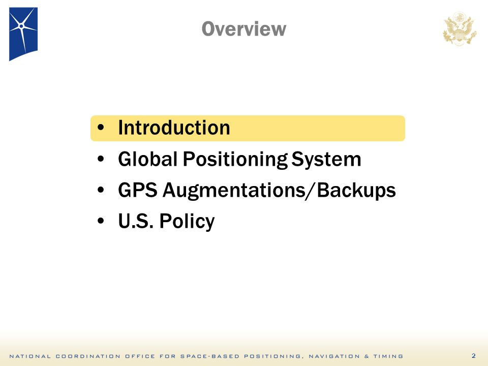 2 Overview Introduction Global Positioning System GPS Augmentations/Backups U.S. Policy