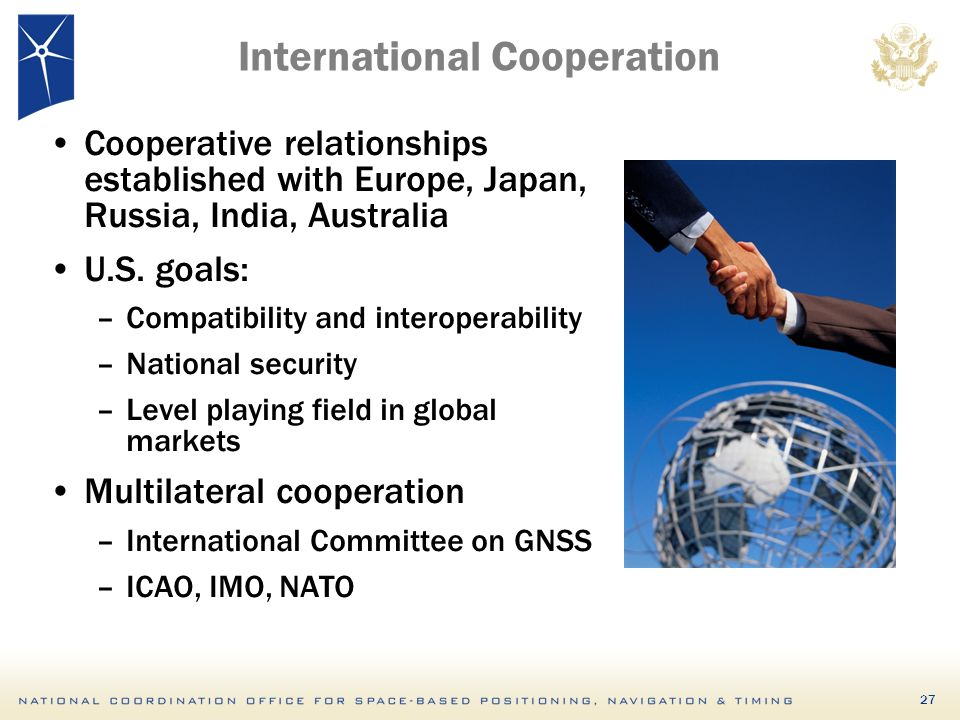 27 International Cooperation Cooperative relationships established with Europe, Japan, Russia, India, Australia U.S.