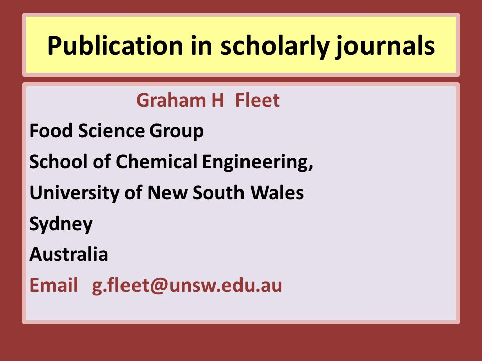 Publication in scholarly journals Graham H Fleet Food Science Group School of Chemical Engineering, University of New South Wales Sydney Australia