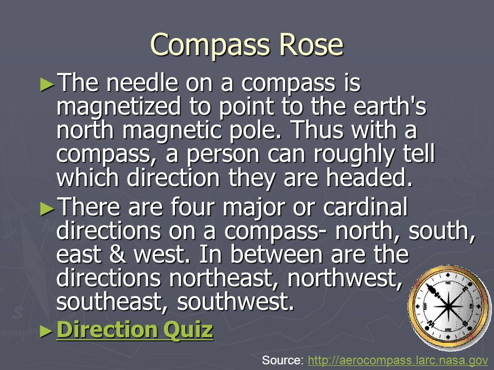 Compass Rose ► The needle on a compass is magnetized to point to the earth s north magnetic pole.