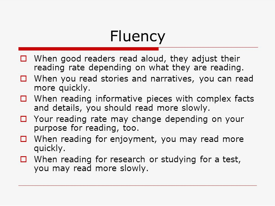 Fluency  When good readers read aloud, they adjust their reading rate depending on what they are reading.