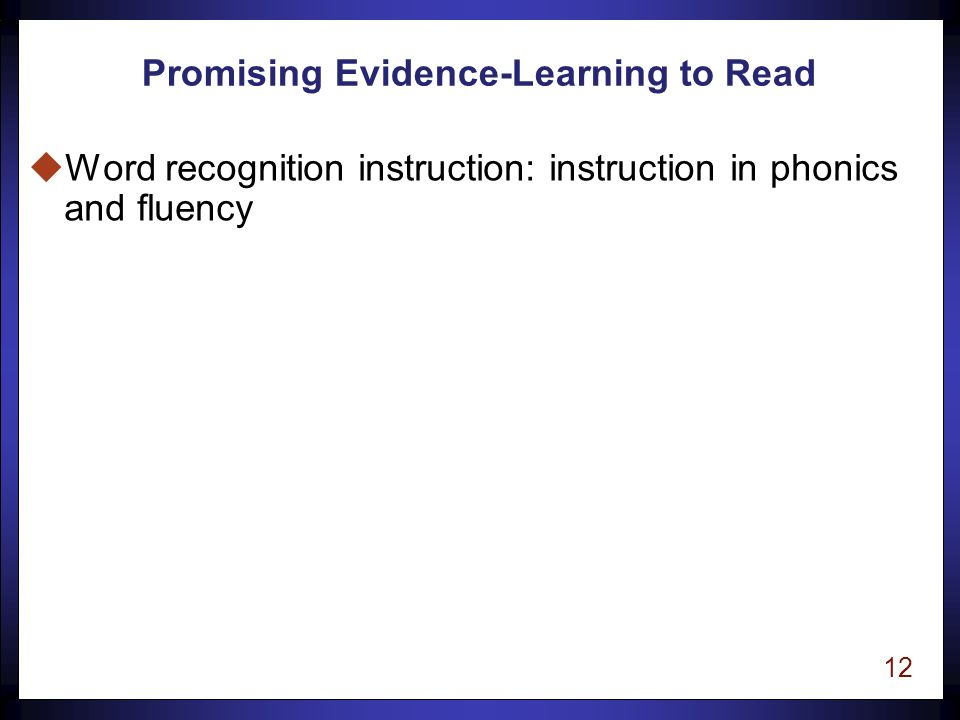 11 Strong Evidence-Learning to Read Stage uDirect, or explicit, instruction: This method is systematic, step-by-step, provides varied amounts of practice based on assessment data, and focuses on mastery of concepts and skills.