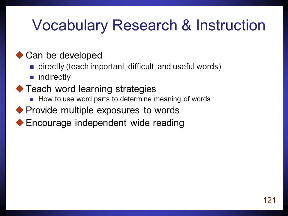 120 Vocabulary The knowledge of the meanings and pronunciation of words that are used in oral and written language.