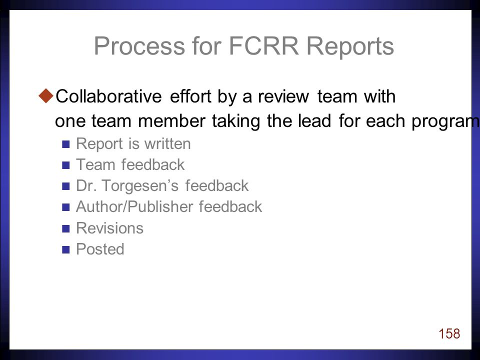 157 Process for FCRR Reports uMore information is gathered through n observations of the program in classrooms.