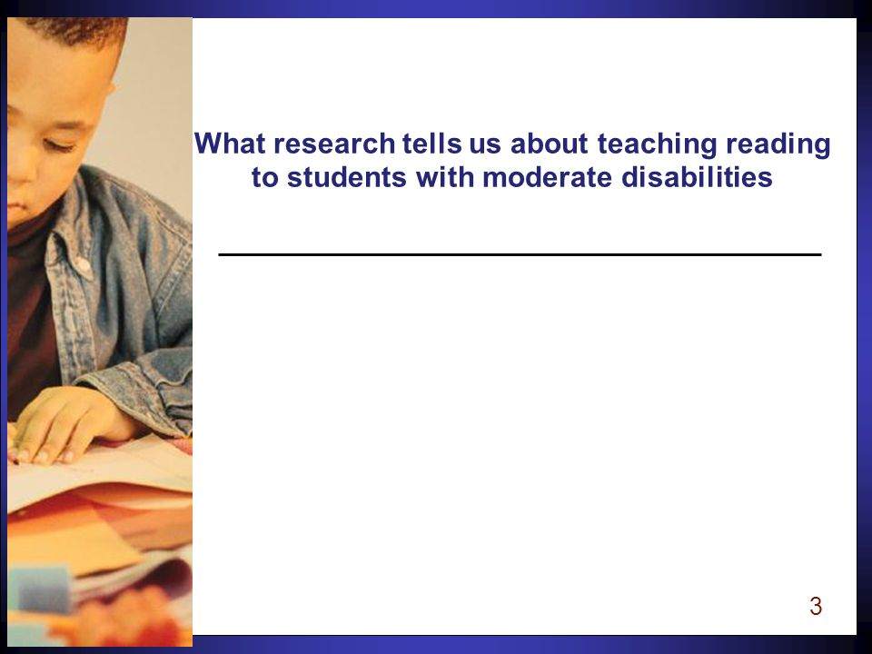 2 Objectives For Today What research tells us about teaching students with moderate disabilities What research tells us about the Reading Process Selecting appropriate instructional materials Florida's Reading First Assessment and Instructional Plan Strategies for parents