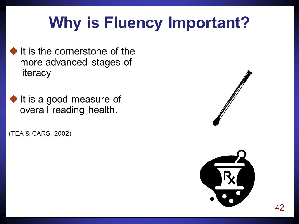 41 Fluency uThe reading process requires the reader to identify the words on the page and to build the meaning of the sentence or passage.