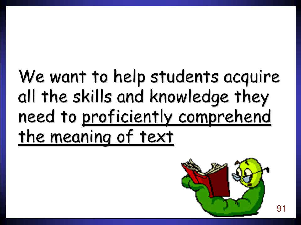 90 Comprehension The ability to make sense of text and to monitor for understanding.