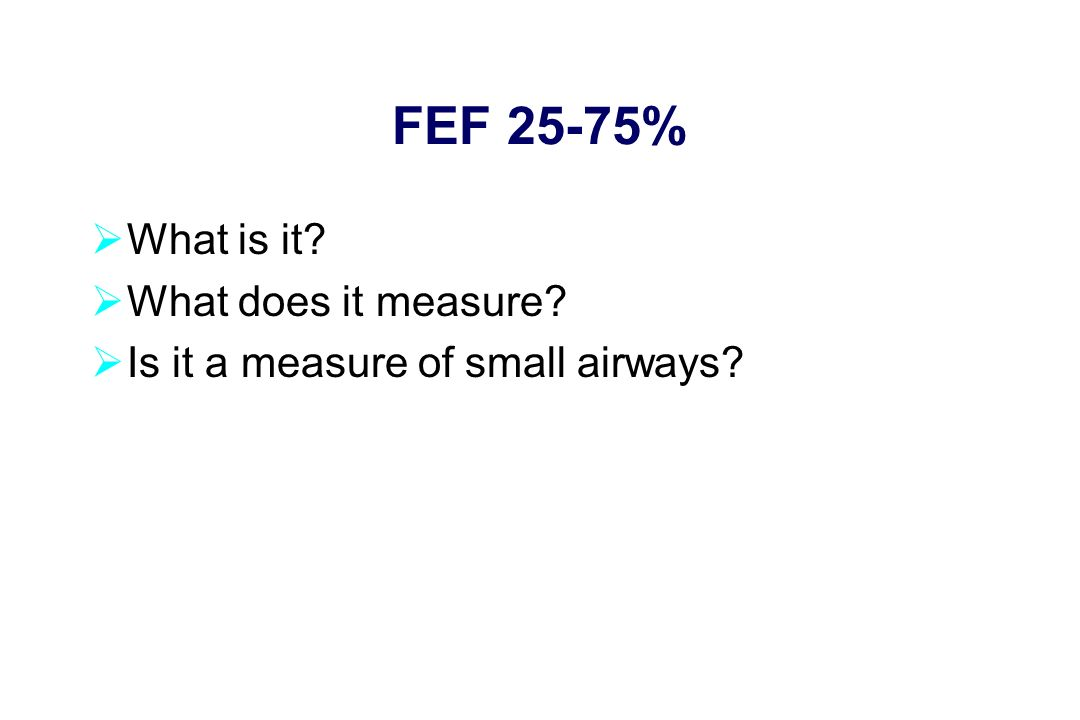 FEF 25-75%  What is it  What does it measure  Is it a measure of small airways