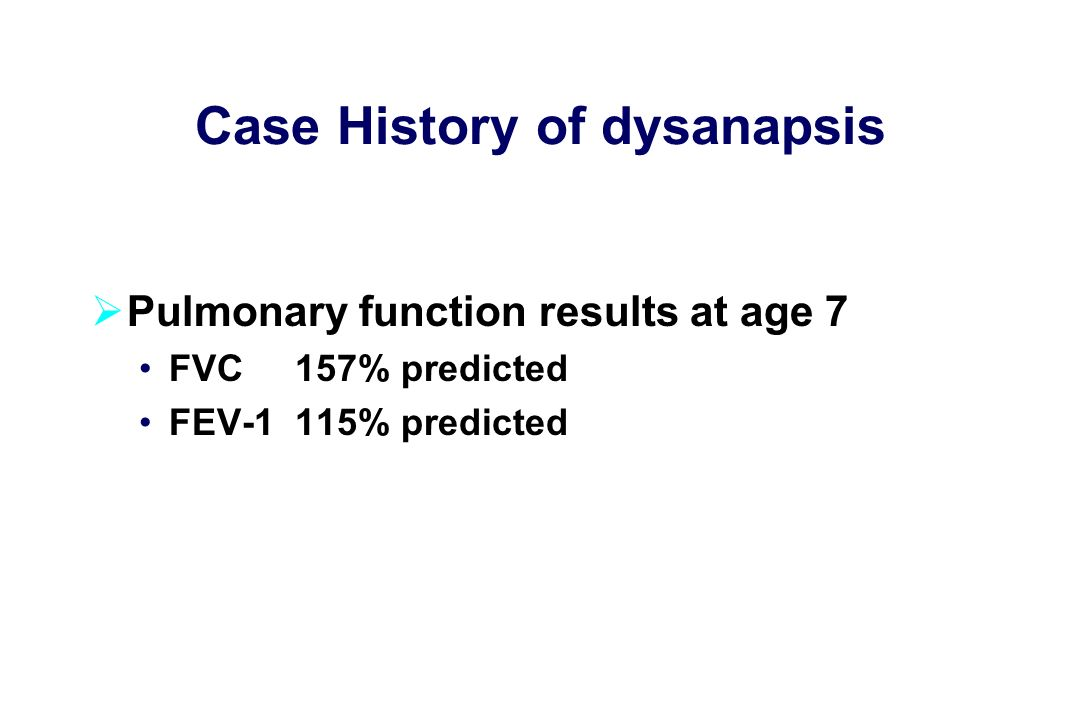 Case History of dysanapsis  Pulmonary function results at age 7 FVC 157% predicted FEV-1 115% predicted
