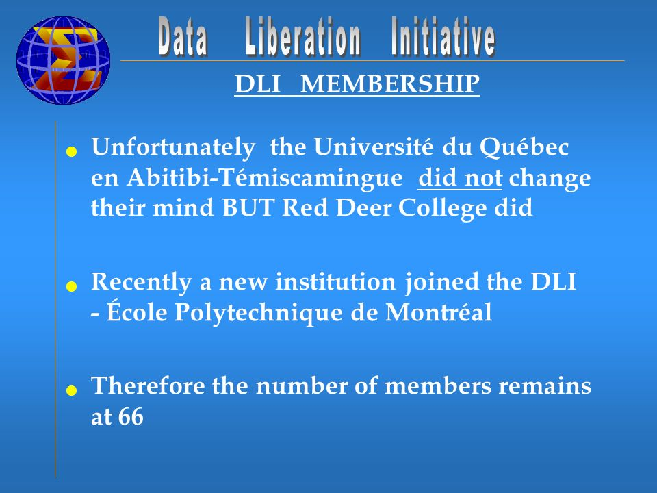 DLI MEMBERSHIP Unfortunately the Université du Québec en Abitibi-Témiscamingue did not change their mind BUT Red Deer College did Recently a new institution joined the DLI - École Polytechnique de Montréal Therefore the number of members remains at 66