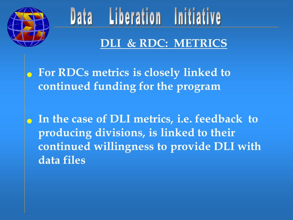 DLI & RDC: METRICS For RDCs metrics is closely linked to continued funding for the program In the case of DLI metrics, i.e.