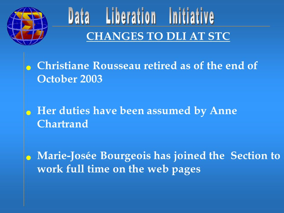 CHANGES TO DLI AT STC Christiane Rousseau retired as of the end of October 2003 Her duties have been assumed by Anne Chartrand Marie-Josée Bourgeois has joined the Section to work full time on the web pages