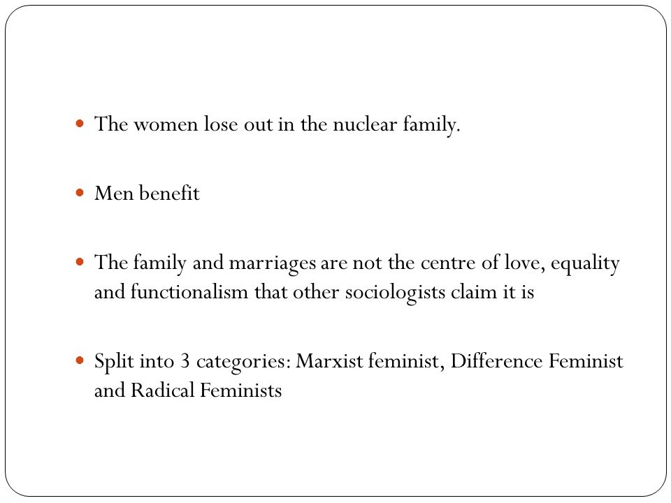 The women lose out in the nuclear family.