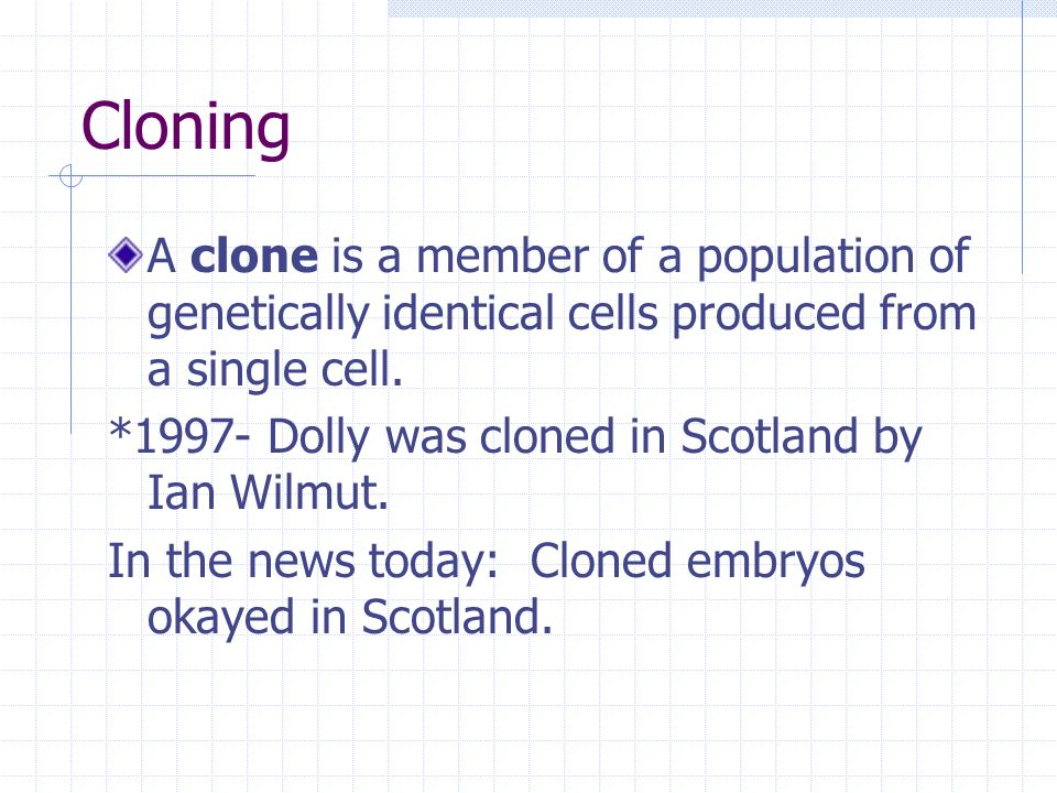 Cloning A clone is a member of a population of genetically identical cells produced from a single cell.