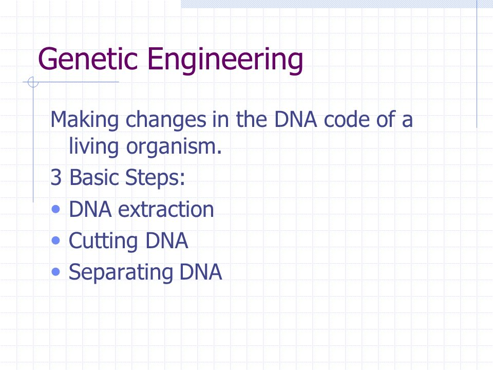 Genetic Engineering Making changes in the DNA code of a living organism.