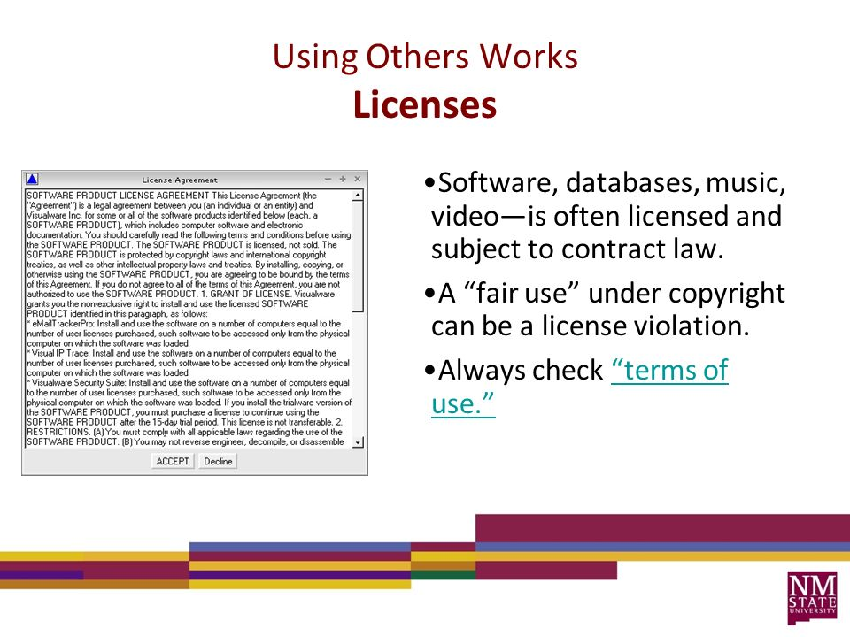Using Others Works Licenses Software, databases, music, video—is often licensed and subject to contract law.