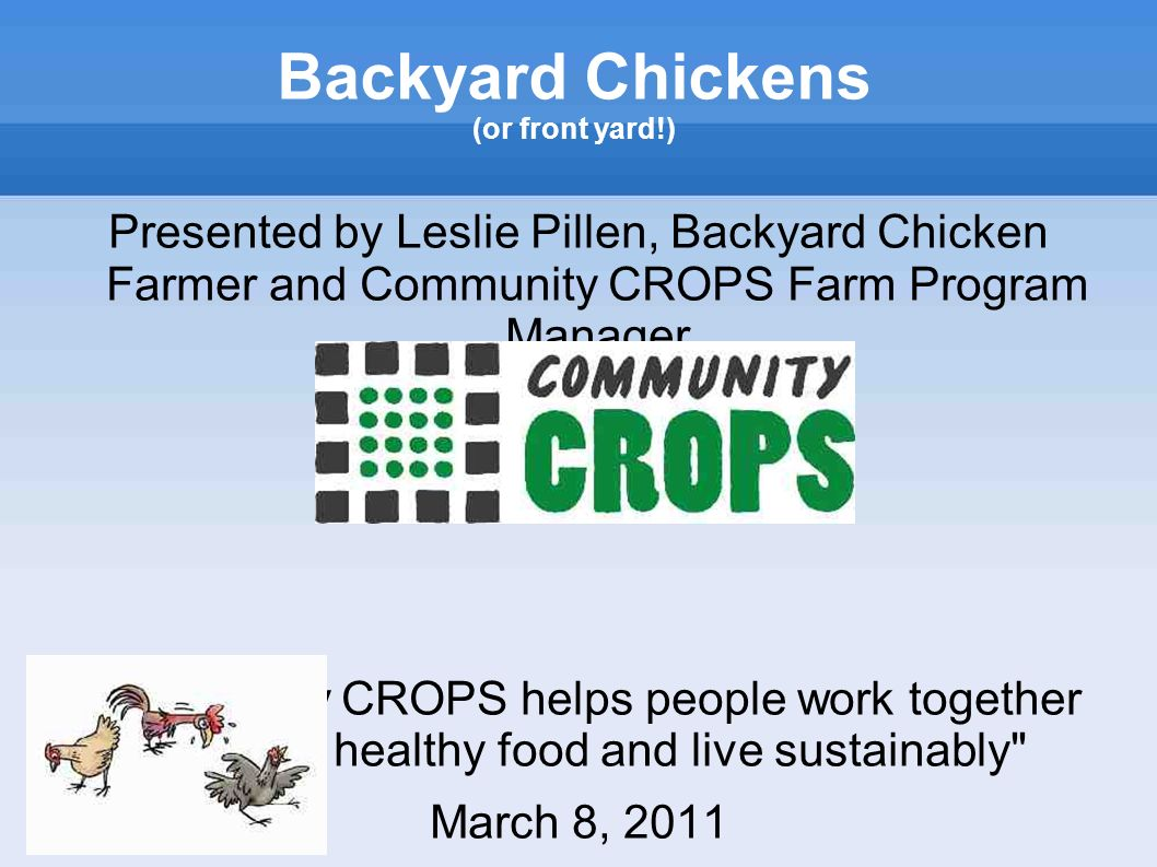 Backyard Chickens (or front yard!) Presented by Leslie